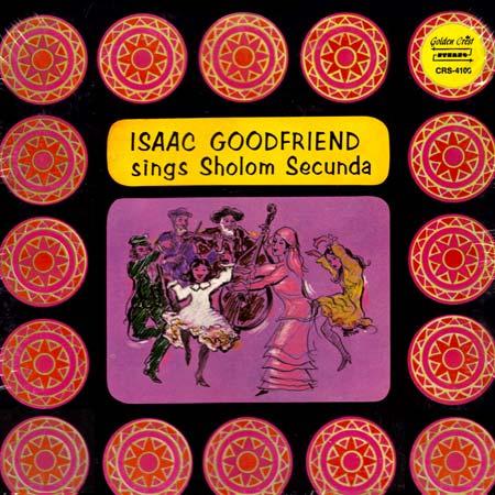 Isaac Goodfriend Sings Sholom Secunda